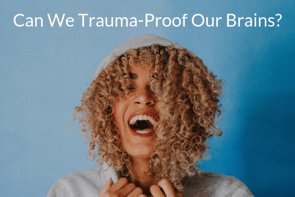 can we trauma proof our brains